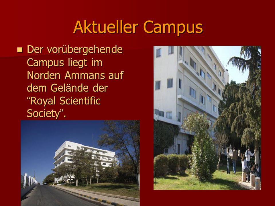 Aktueller Campus Der vor ü bergehende Campus liegt im Norden Ammans auf dem Gel ä nde der Royal Scientific Society. Der vor ü bergehende Campus liegt