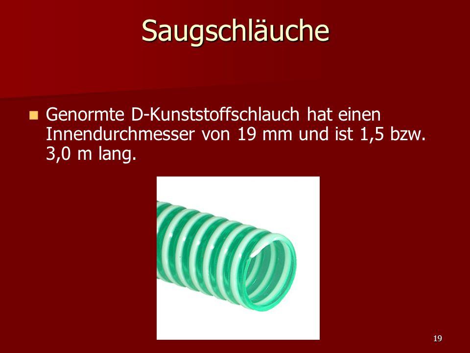 19Saugschläuche Genormte D-Kunststoffschlauch hat einen Innendurchmesser von 19 mm und ist 1,5 bzw. 3,0 m lang.