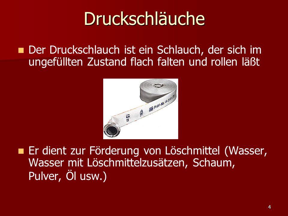 4Druckschläuche Der Druckschlauch ist ein Schlauch, der sich im ungefüllten Zustand flach falten und rollen läßt Er dient zur Förderung von Löschmitte
