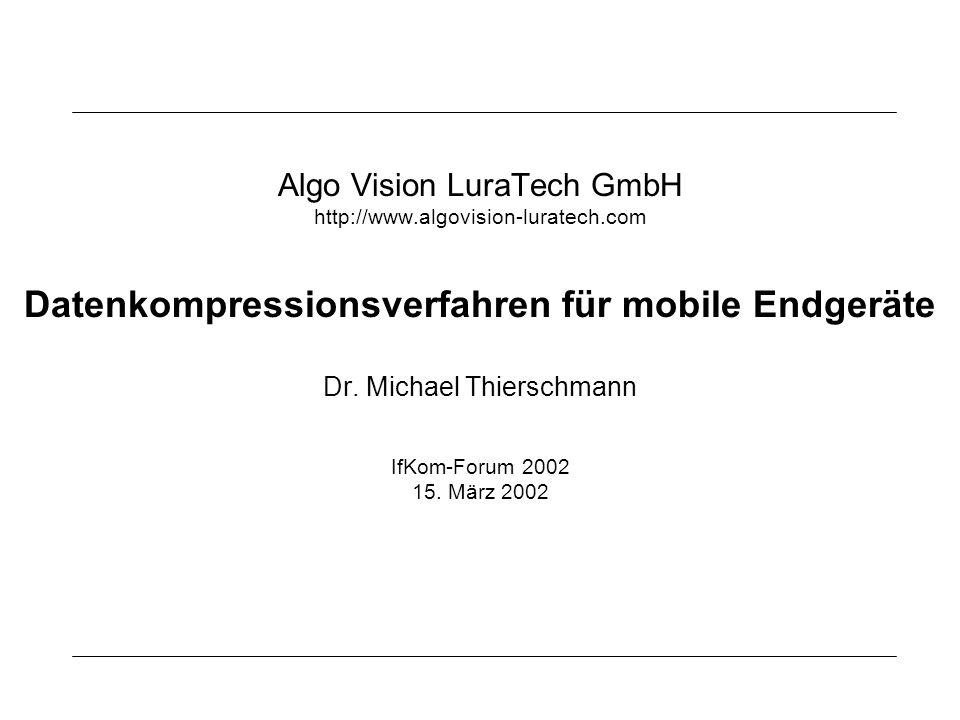 Algo Vision LuraTech GmbH http://www.algovision-luratech.com Datenkompressionsverfahren für mobile Endgeräte Dr. Michael Thierschmann IfKom-Forum 2002