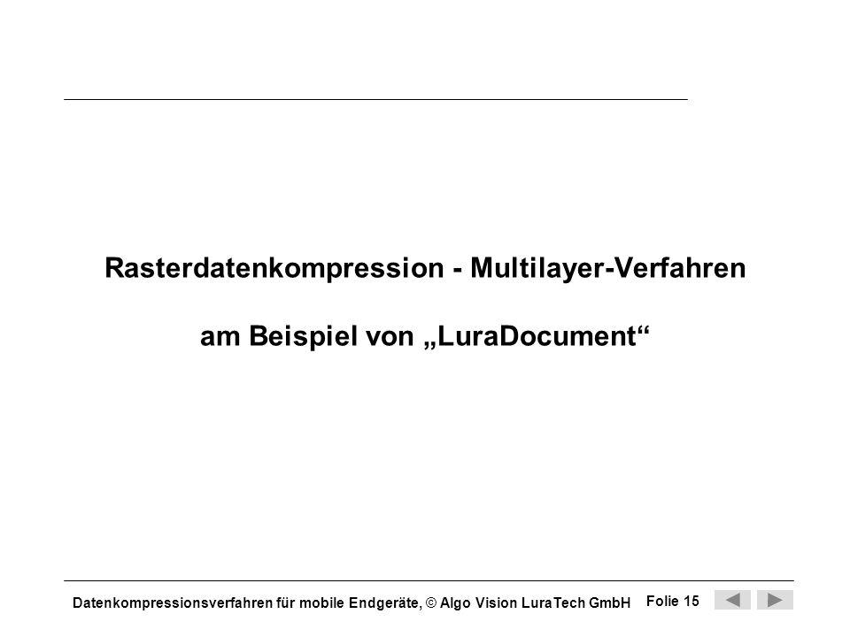 Datenkompressionsverfahren für mobile Endgeräte, © Algo Vision LuraTech GmbH Folie 15 Rasterdatenkompression - Multilayer-Verfahren am Beispiel von Lu