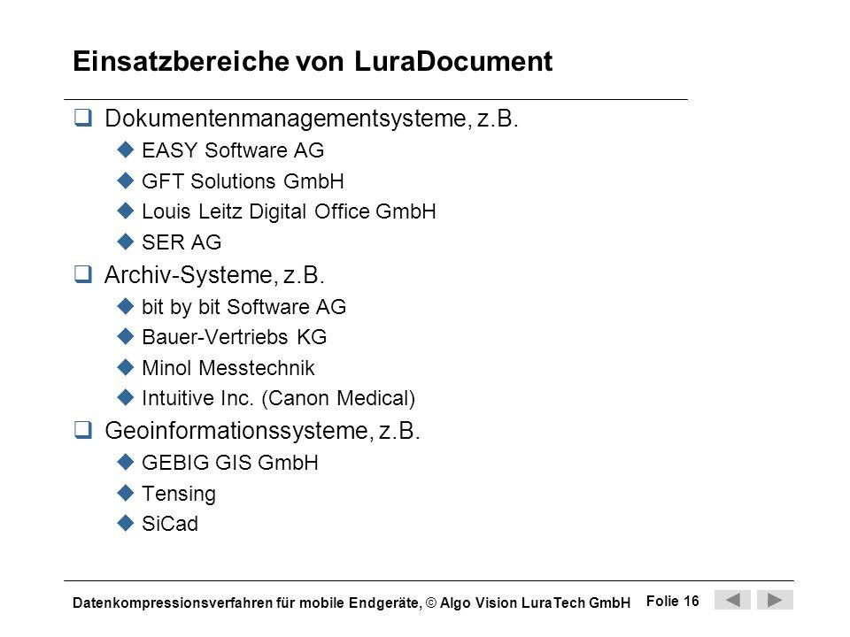Datenkompressionsverfahren für mobile Endgeräte, © Algo Vision LuraTech GmbH Folie 16 Einsatzbereiche von LuraDocument Dokumentenmanagementsysteme, z.