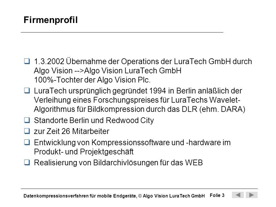 Datenkompressionsverfahren für mobile Endgeräte, © Algo Vision LuraTech GmbH Folie 3 Firmenprofil 1.3.2002 Übernahme der Operations der LuraTech GmbH