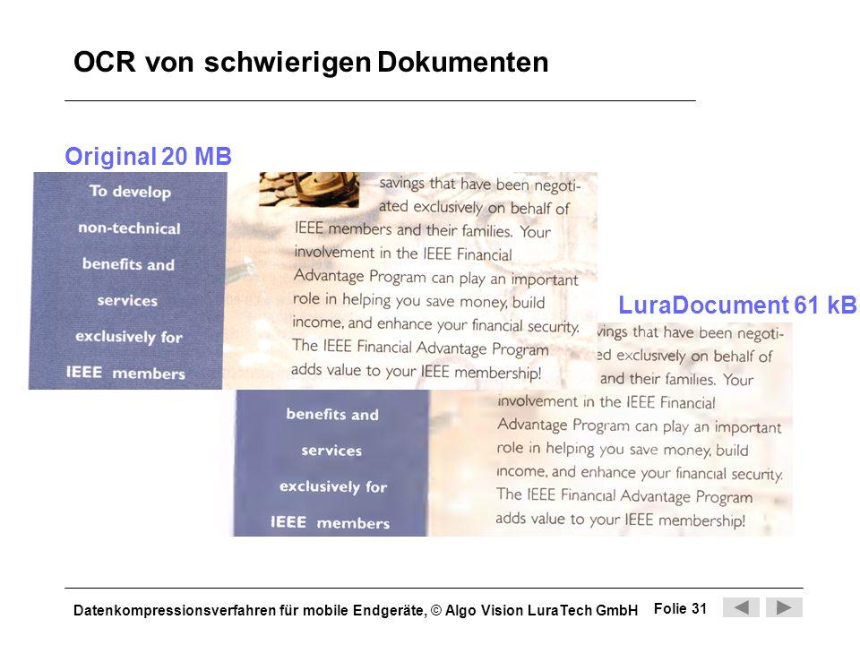 Datenkompressionsverfahren für mobile Endgeräte, © Algo Vision LuraTech GmbH Folie 31 OCR von schwierigen Dokumenten Original 20 MB LuraDocument 61 kB