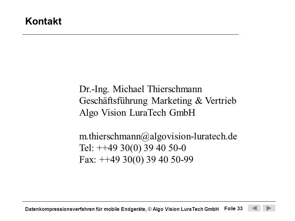 Datenkompressionsverfahren für mobile Endgeräte, © Algo Vision LuraTech GmbH Folie 33 Dr.-Ing. Michael Thierschmann Geschäftsführung Marketing & Vertr