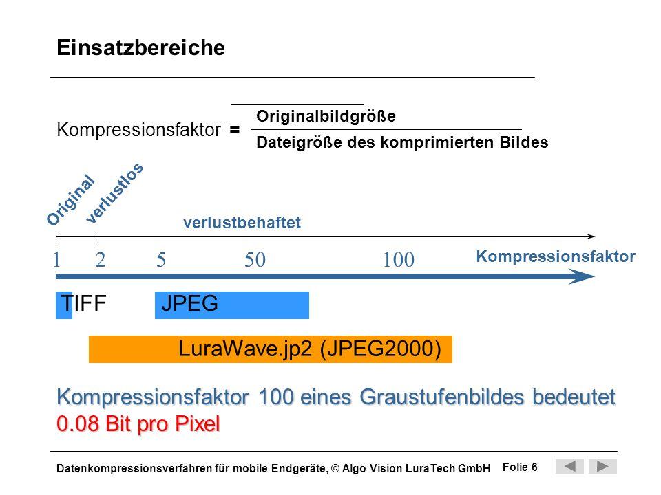 Datenkompressionsverfahren für mobile Endgeräte, © Algo Vision LuraTech GmbH Folie 6 Einsatzbereiche Kompressionsfaktor = Originalbildgröße Dateigröße