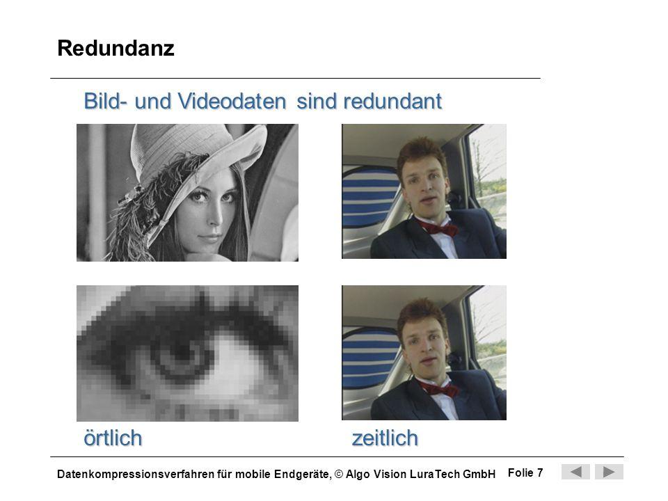 Datenkompressionsverfahren für mobile Endgeräte, © Algo Vision LuraTech GmbH Folie 7 Redundanz Bild- und Videodaten sind redundant örtlichzeitlich