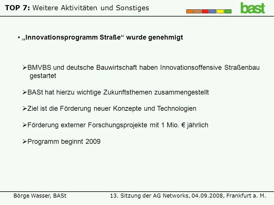 13. Sitzung der AG Networks, 04.09.2008, Frankfurt a. M.Börge Wasser, BASt TOP 7:Weitere Aktivitäten und Sonstiges Innovationsprogramm Straße wurde ge