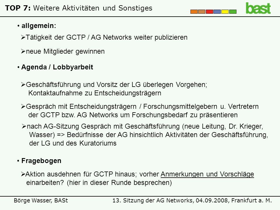 13. Sitzung der AG Networks, 04.09.2008, Frankfurt a. M.Börge Wasser, BASt TOP 7:Weitere Aktivitäten und Sonstiges Tätigkeit der GCTP / AG Networks we