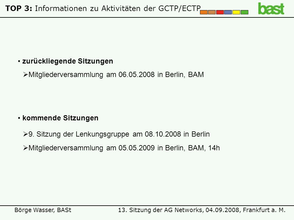 13. Sitzung der AG Networks, 04.09.2008, Frankfurt a. M.Börge Wasser, BASt TOP 3: Informationen zu Aktivitäten der GCTP/ECTP kommende Sitzungen Mitgli