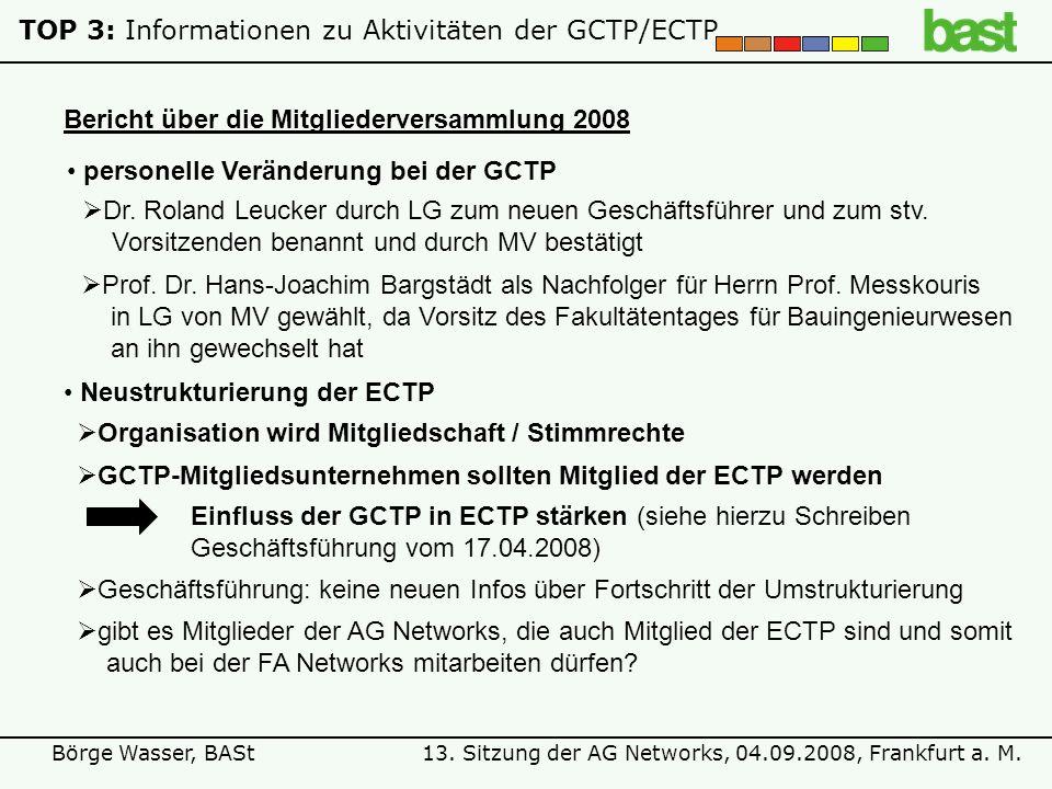 13. Sitzung der AG Networks, 04.09.2008, Frankfurt a. M.Börge Wasser, BASt TOP 3: Informationen zu Aktivitäten der GCTP/ECTP personelle Veränderung be