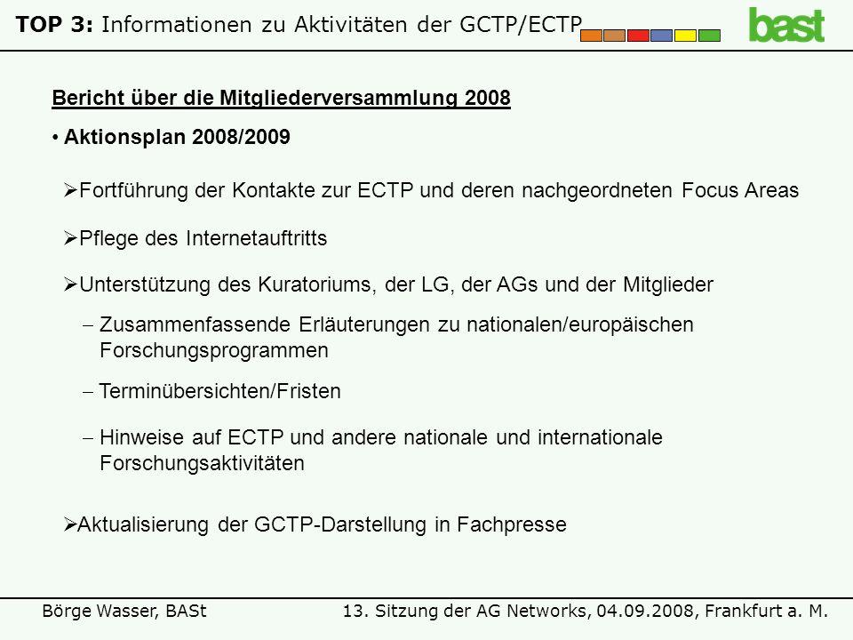13. Sitzung der AG Networks, 04.09.2008, Frankfurt a. M.Börge Wasser, BASt TOP 3: Informationen zu Aktivitäten der GCTP/ECTP Bericht über die Mitglied