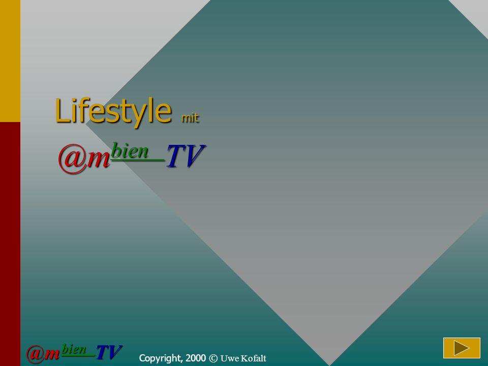 Copyright, 2000 © Uwe Kofalt Lifestyle mit @m bien TV @m bien TV @m bien TV