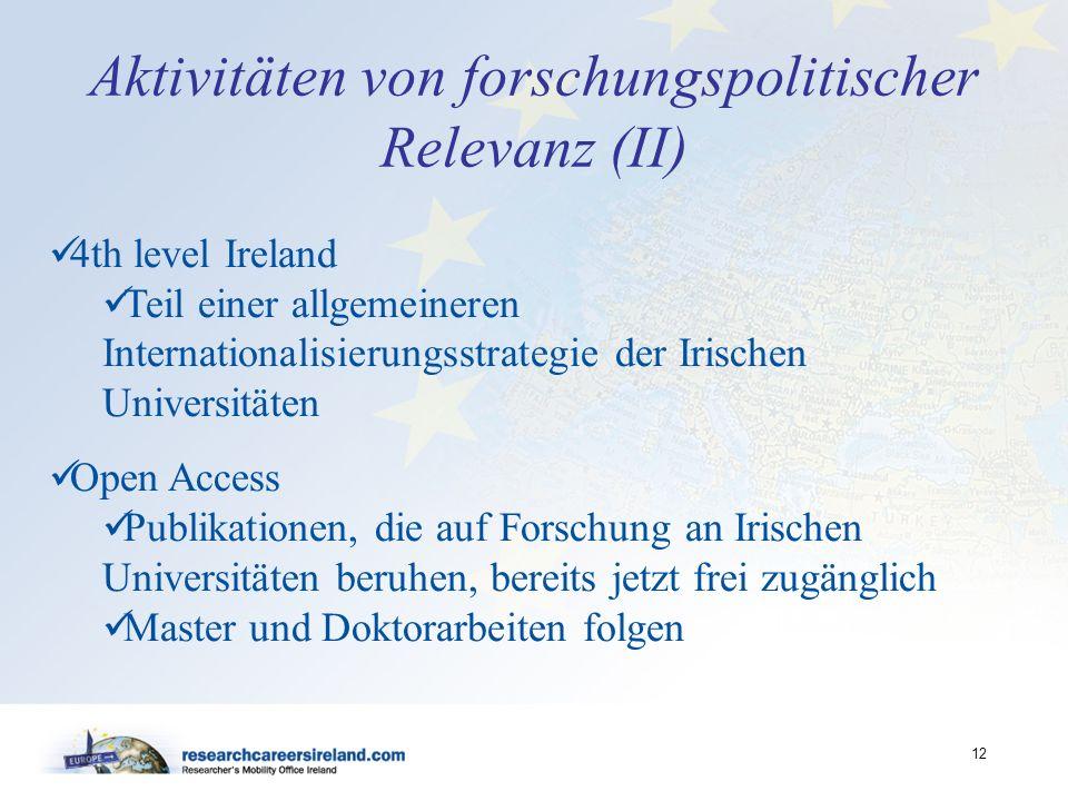 12 Aktivitäten von forschungspolitischer Relevanz (II) 4th level Ireland Teil einer allgemeineren Internationalisierungsstrategie der Irischen Univers
