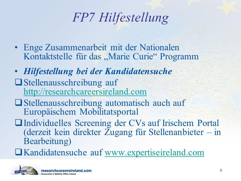 6 FP7 Hilfestellung Enge Zusammenarbeit mit der Nationalen Kontaktstelle für das Marie Curie Programm Hilfestellung bei der Kandidatensuche Stellenaus