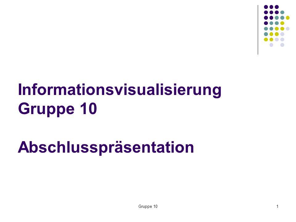 Gruppe 101 Informationsvisualisierung Gruppe 10 Abschlusspräsentation
