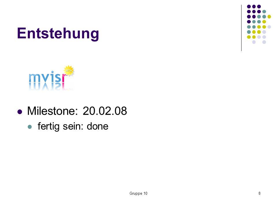Gruppe 108 Entstehung Milestone: 20.02.08 fertig sein: done