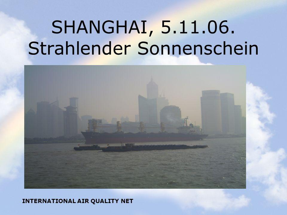 INTERNATIONAL AIR QUALITY NET SHANGHAI, 5.11.06. Strahlender Sonnenschein