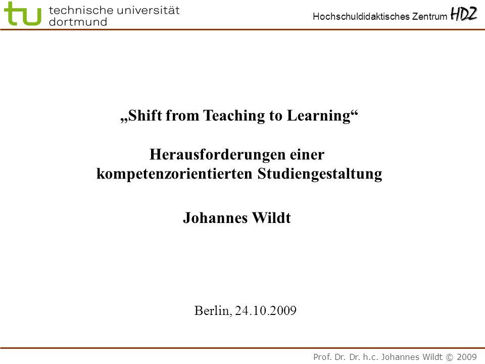 Prof. Dr. Dr. h.c. Johannes Wildt © 2009 HDZ Hochschuldidaktisches Zentrum HDZ Shift from Teaching to Learning Herausforderungen einer kompetenzorient