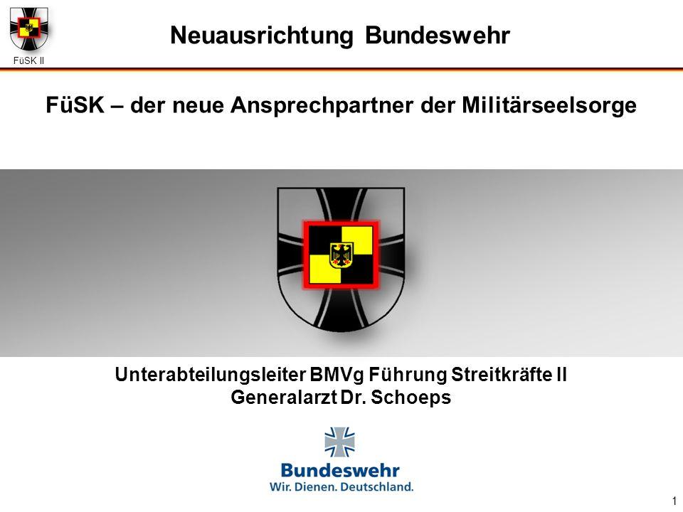 FüSK II 1 Unterabteilungsleiter BMVg Führung Streitkräfte II Generalarzt Dr. Schoeps Neuausrichtung Bundeswehr FüSK – der neue Ansprechpartner der Mil