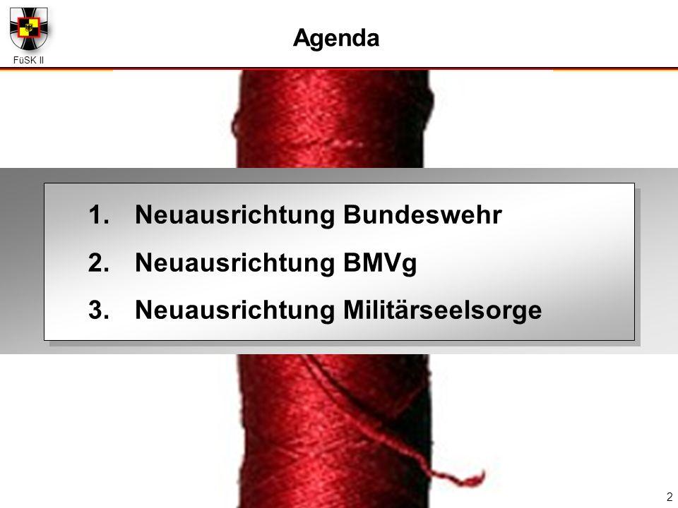 FüSK II 2 Agenda 1. Neuausrichtung Bundeswehr 2. Neuausrichtung BMVg 3. Neuausrichtung Militärseelsorge 1. Neuausrichtung Bundeswehr 2. Neuausrichtung