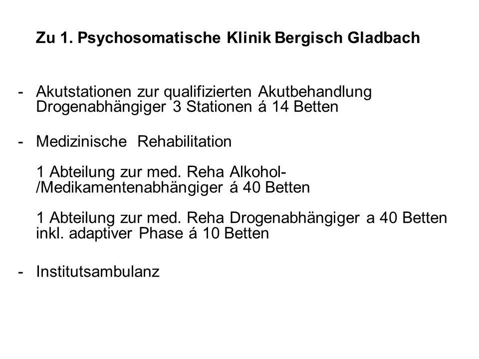 Zu 1. Psychosomatische Klinik Bergisch Gladbach -Akutstationen zur qualifizierten Akutbehandlung Drogenabhängiger 3 Stationen á 14 Betten -Medizinisch