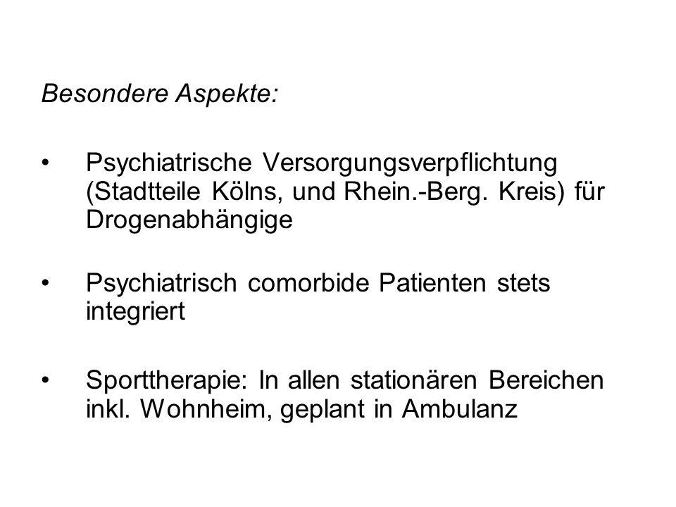 Besondere Aspekte: Psychiatrische Versorgungsverpflichtung (Stadtteile Kölns, und Rhein.-Berg. Kreis) für Drogenabhängige Psychiatrisch comorbide Pati