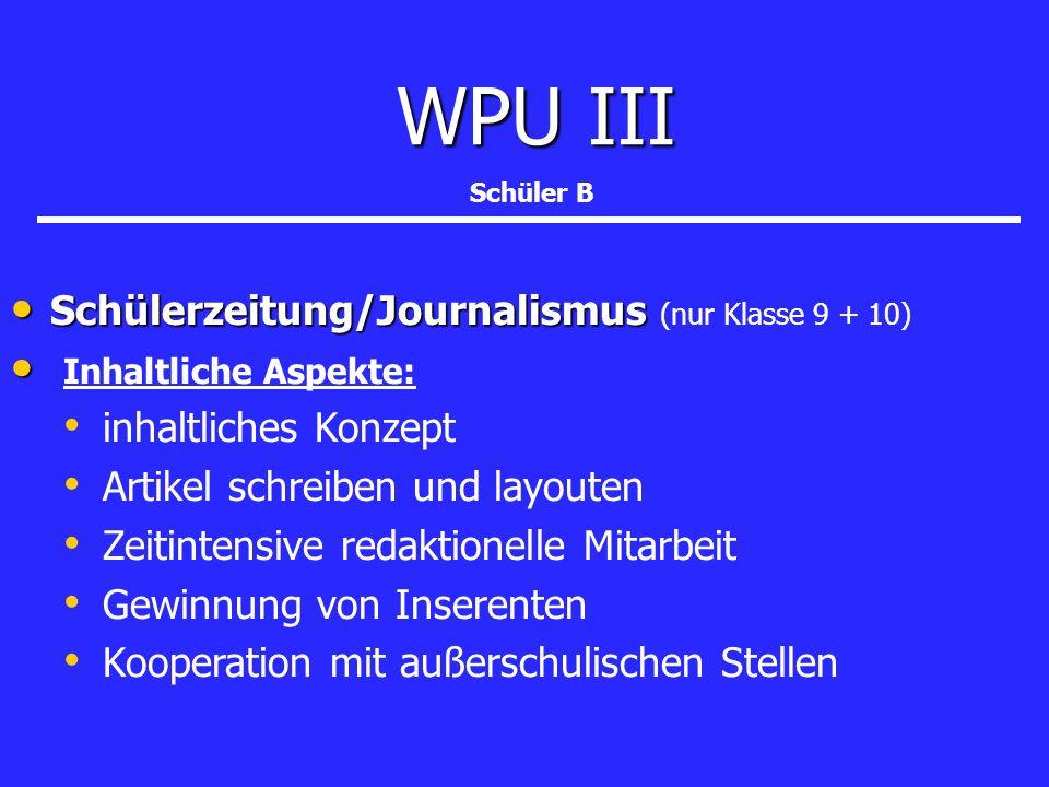 WPU III WPU III Schülerzeitung/Journalismus Schülerzeitung/Journalismus (nur Klasse 9 + 10) Inhaltliche Aspekte: inhaltliches Konzept Artikel schreibe