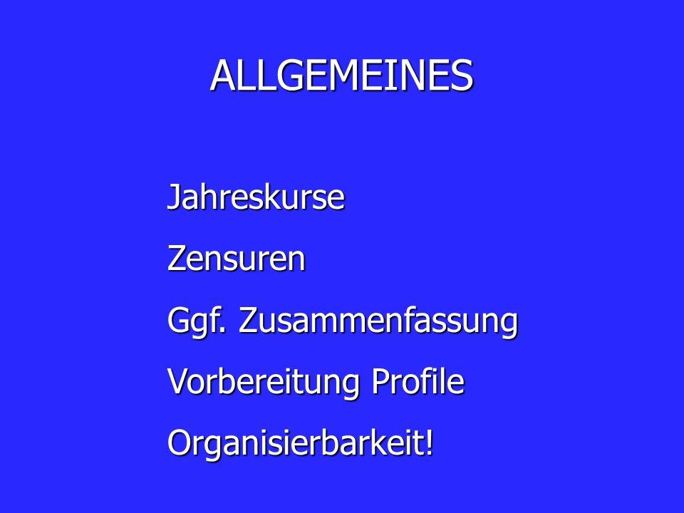 ALLGEMEINES JahreskurseZensuren Ggf. Zusammenfassung Vorbereitung Profile Organisierbarkeit!