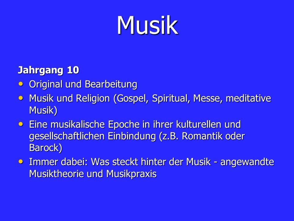 Musik Jahrgang 10 Original und Bearbeitung Original und Bearbeitung Musik und Religion (Gospel, Spiritual, Messe, meditative Musik) Musik und Religion