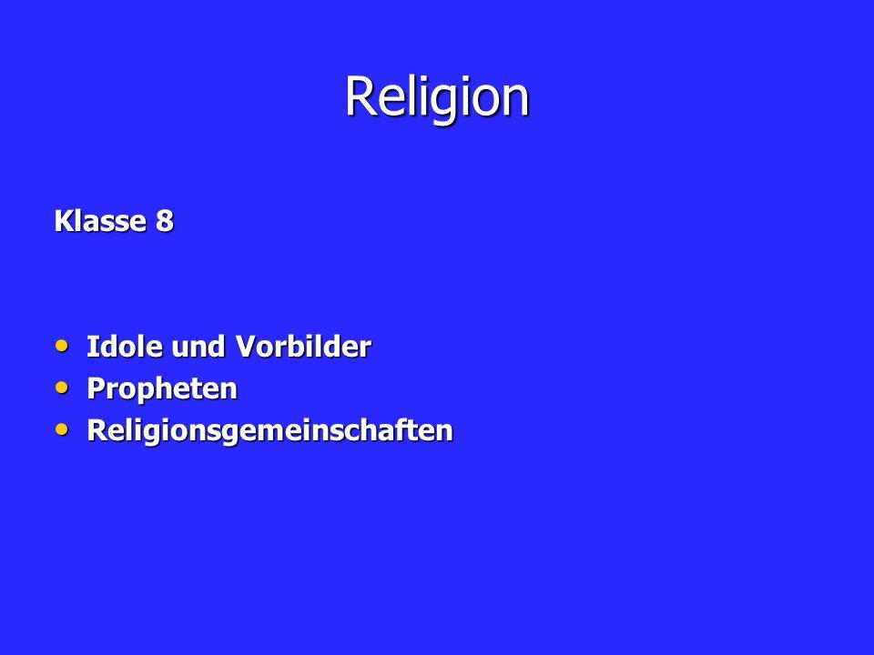 Religion Klasse 8 Idole und Vorbilder Idole und Vorbilder Propheten Propheten Religionsgemeinschaften Religionsgemeinschaften