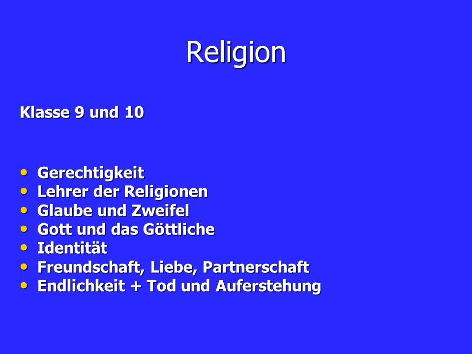 Religion Klasse 9 und 10 Gerechtigkeit Gerechtigkeit Lehrer der Religionen Lehrer der Religionen Glaube und Zweifel Glaube und Zweifel Gott und das Gö
