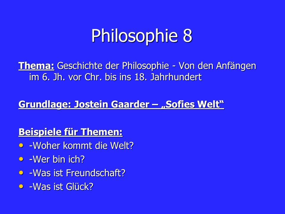 Philosophie 8 Thema: Geschichte der Philosophie - Von den Anfängen im 6. Jh. vor Chr. bis ins 18. Jahrhundert Grundlage: Jostein Gaarder – Sofies Welt