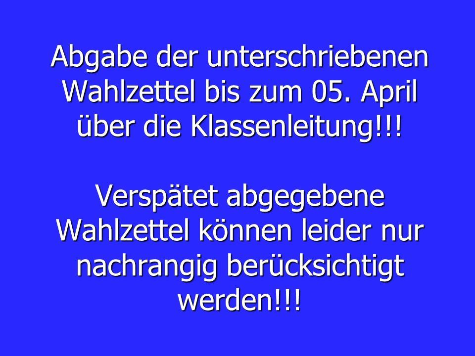 Abgabe der unterschriebenen Wahlzettel bis zum 05. April über die Klassenleitung!!! Verspätet abgegebene Wahlzettel können leider nur nachrangig berüc
