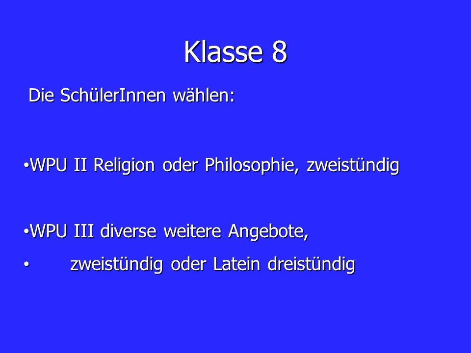 Klasse 8 WPU II Religion oder Philosophie, zweistündig WPU II Religion oder Philosophie, zweistündig WPU III diverse weitere Angebote, WPU III diverse