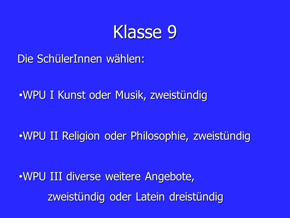Klasse 9 WPU I Kunst oder Musik, zweistündig WPU I Kunst oder Musik, zweistündig WPU II Religion oder Philosophie, zweistündig WPU II Religion oder Ph