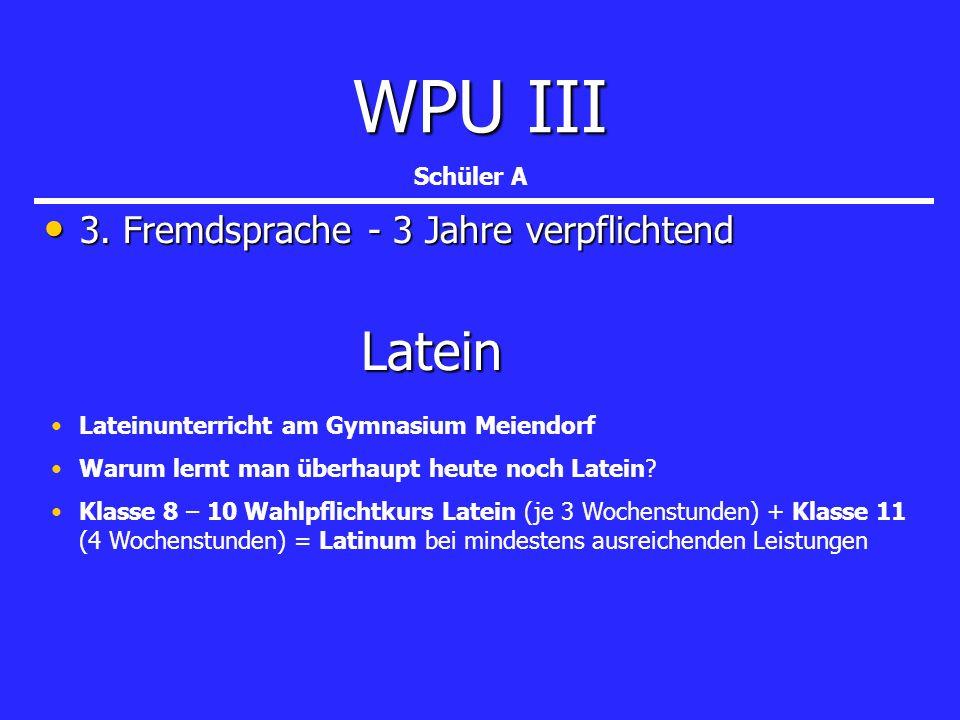 Übersicht WPU I bis WPU III und die Wahlmöglichkeiten WPU IWPU IIWPU III 8XREL/PHILTheaterINF IT- Schüler- labor Chemie Prak- tikum MED Informieren, Präsentieren, Kommuni- zieren LAT Band/ Chor/ Orch.