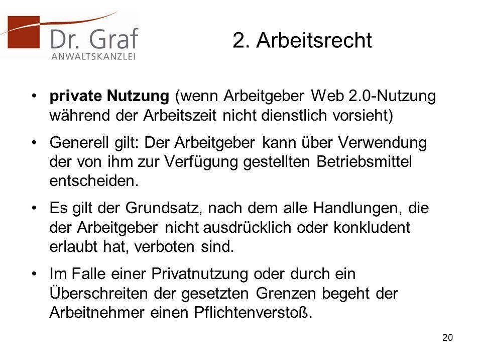 2. Arbeitsrecht private Nutzung (wenn Arbeitgeber Web 2.0-Nutzung während der Arbeitszeit nicht dienstlich vorsieht) Generell gilt: Der Arbeitgeber ka