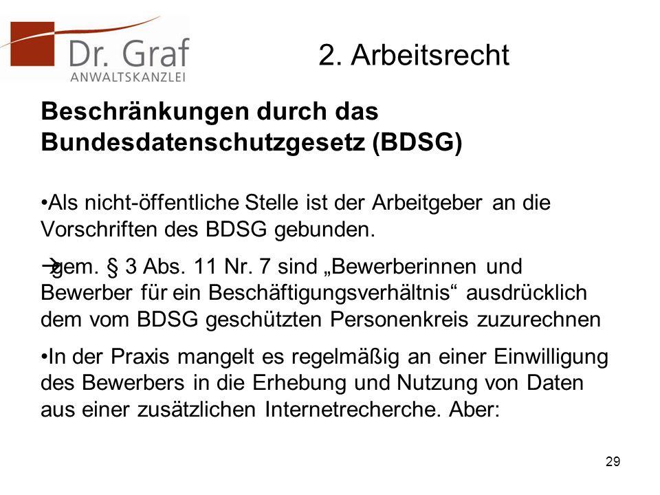 2. Arbeitsrecht Beschränkungen durch das Bundesdatenschutzgesetz (BDSG) Als nicht-öffentliche Stelle ist der Arbeitgeber an die Vorschriften des BDSG