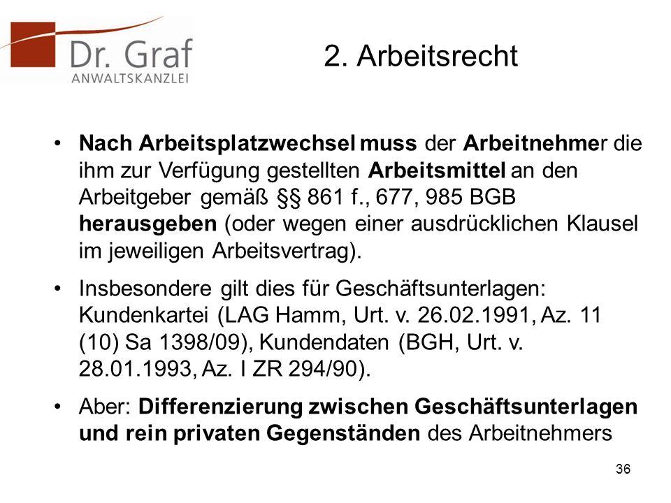 2. Arbeitsrecht Nach Arbeitsplatzwechsel muss der Arbeitnehmer die ihm zur Verfügung gestellten Arbeitsmittel an den Arbeitgeber gemäß §§ 861 f., 677,