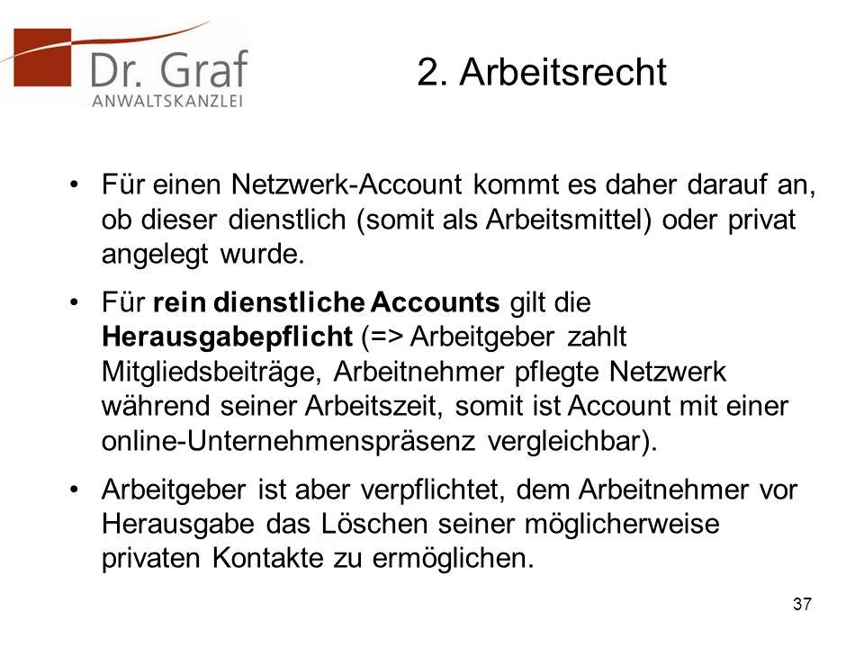 2. Arbeitsrecht Für einen Netzwerk-Account kommt es daher darauf an, ob dieser dienstlich (somit als Arbeitsmittel) oder privat angelegt wurde. Für re