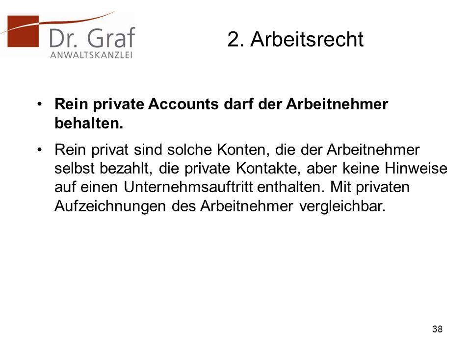 2.Arbeitsrecht Rein private Accounts darf der Arbeitnehmer behalten.