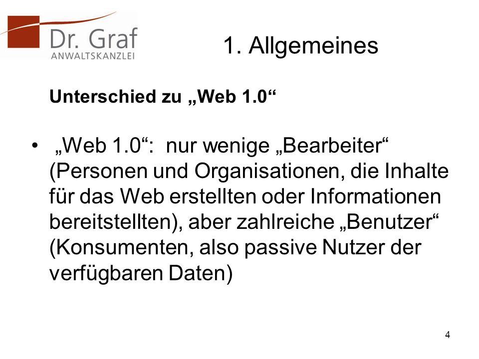 1. Allgemeines Unterschied zu Web 1.0 Web 1.0: nur wenige Bearbeiter (Personen und Organisationen, die Inhalte für das Web erstellten oder Information