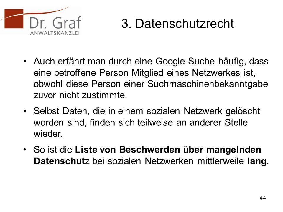 3. Datenschutzrecht Auch erfährt man durch eine Google-Suche häufig, dass eine betroffene Person Mitglied eines Netzwerkes ist, obwohl diese Person ei