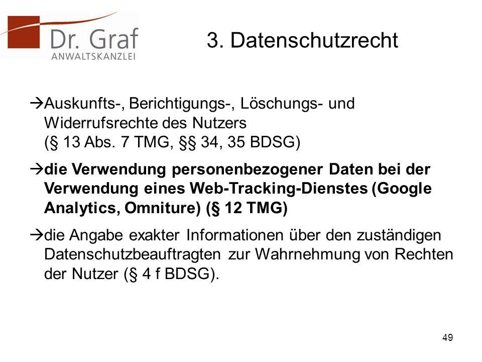 3. Datenschutzrecht Auskunfts-, Berichtigungs-, Löschungs- und Widerrufsrechte des Nutzers (§ 13 Abs. 7 TMG, §§ 34, 35 BDSG) die Verwendung personenbe