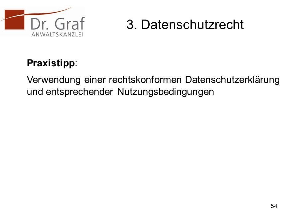 3. Datenschutzrecht Praxistipp: Verwendung einer rechtskonformen Datenschutzerklärung und entsprechender Nutzungsbedingungen 54