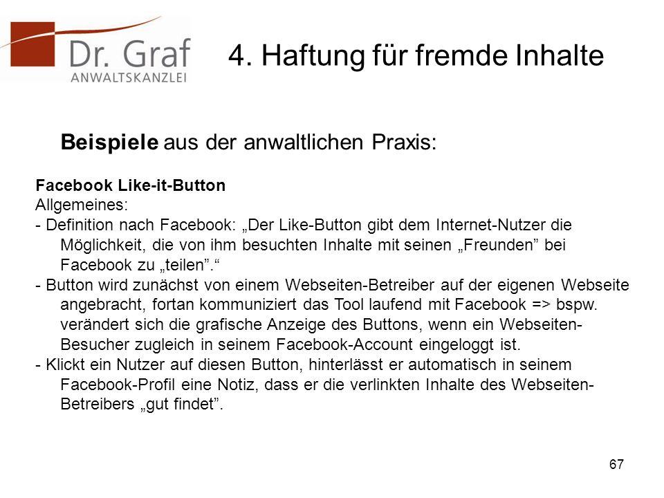 4. Haftung für fremde Inhalte Beispiele aus der anwaltlichen Praxis: Facebook Like-it-Button Allgemeines: - Definition nach Facebook: Der Like-Button