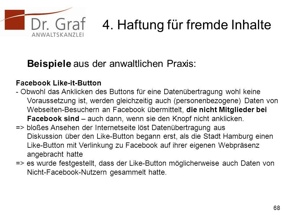 4. Haftung für fremde Inhalte Beispiele aus der anwaltlichen Praxis: Facebook Like-it-Button - Obwohl das Anklicken des Buttons für eine Datenübertrag