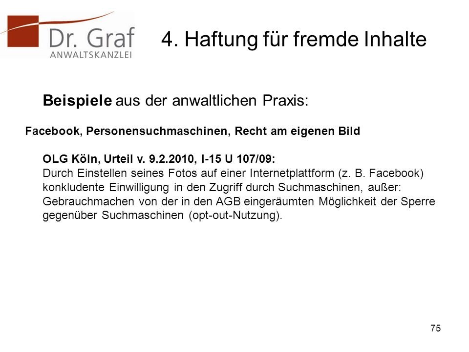 4. Haftung für fremde Inhalte Beispiele aus der anwaltlichen Praxis: Facebook, Personensuchmaschinen, Recht am eigenen Bild OLG Köln, Urteil v. 9.2.20