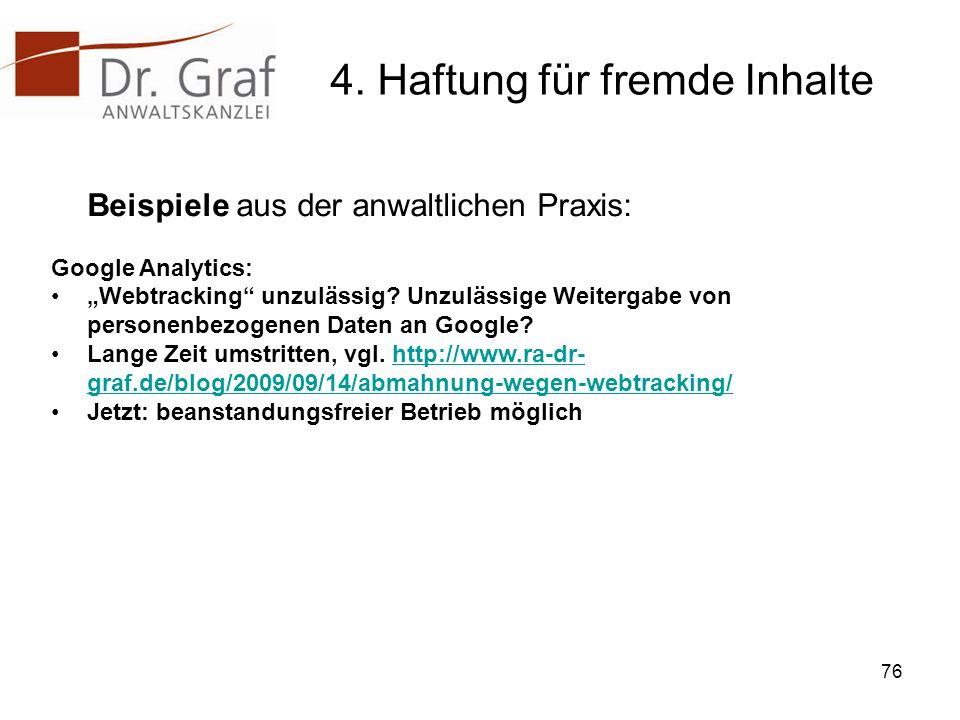 4. Haftung für fremde Inhalte Beispiele aus der anwaltlichen Praxis: Google Analytics: Webtracking unzulässig? Unzulässige Weitergabe von personenbezo
